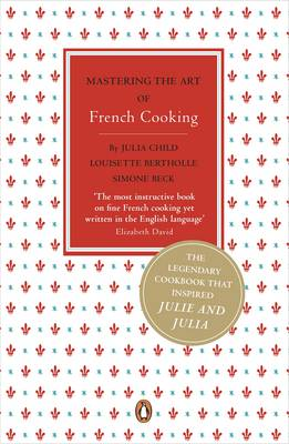 Mastering the Art of French Cooking: v. 1 - Beck, Simone, and etc.