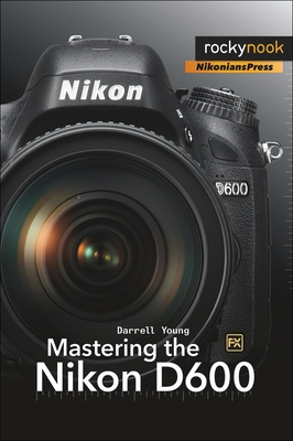 Mastering the Nikon D600 - Young, Darrell