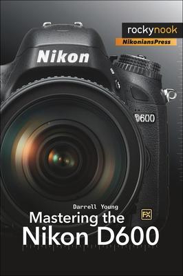 Mastering the Nikon D600 - Young, Darrell