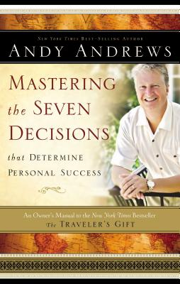 Mastering the Seven Decisions That Determine Personal Success: An Owner's Manual to the New York Times Bestseller, the Traveler's Gift - Andrews, Andy