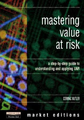 Mastering Value Risk: A Step-By-Step Guide to Understanding & Applying Var - Butler, Cormac