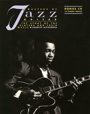 Masters of Jazz Guitar: The Story of the Players and Their Music - Alexander, Charles