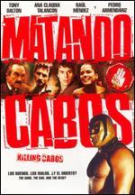 Matando Cabos - Alejandro Lozano
