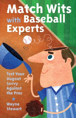 Match Wits with Baseball Experts: Test Your Dugout Savvy Against the Pros - Stewart, Wayne