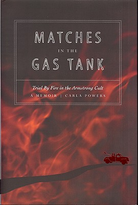 Matches in the Gas Tank: Trial by Fire in the Armstrong Cult - Powers, Carla