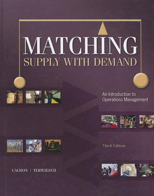Matching Supply with Demand: An Introduction to Operations Management - Cachon, Gerard, and Terwiesch, Christian