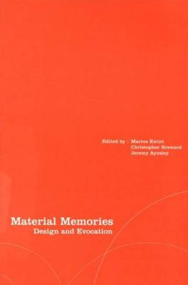 Material Memories: Design and Evocation - Breward, Christopher (Editor), and Aynsle, Jeremy (Editor), and Kwint, Marius (Editor)
