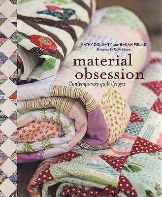 Material Obsession: Contemporary Quilt Designs - Doughty, Kathy, and Fassett, Kaffe, and Fielke, Sarah