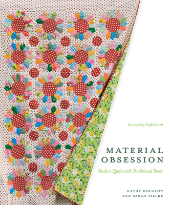 Material Obsession: Modern Quilts with Traditional Roots - Fielke, Sarah, and Doughty, Kathy, and Fassett, Kaffe (Foreword by)