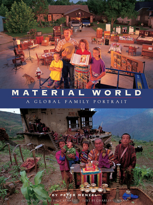Material World: A Global Family Portrait - Menzel, Peter, and Kennedy, Paul, Professor (Introduction by), and Mann, Charles C (Text by)