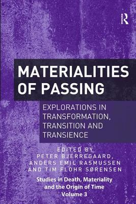 Materialities of Passing: Explorations in Transformation, Transition and Transience - Bjerregaard, Peter (Editor), and Rasmussen, Anders Emil (Editor), and Sorensen, Tim Flohr (Editor)