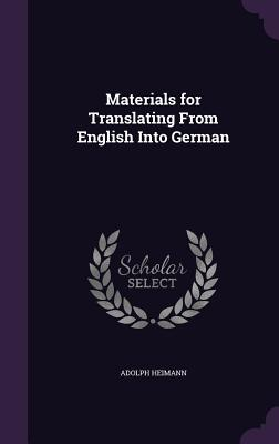 Materials for Translating from English Into German - Heimann, Adolph