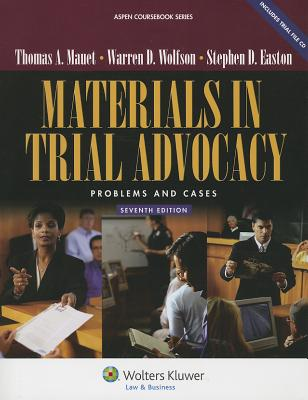 Materials in Trial Advocacy: Problems & Cases, Seventh Edition - Mauet, Thomas A, and Wolfson, Warren D, and Easton, Steve