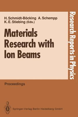 Materials Research with Ion Beams - Schmidt-Bocking, Horst (Editor), and Schempp, Alwin (Editor), and Stiebing, Kurt E (Editor)