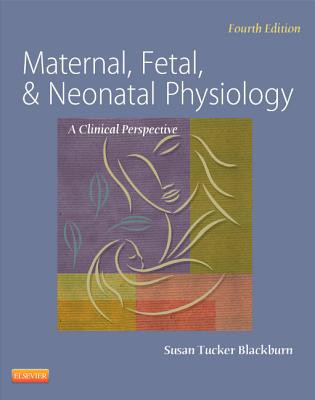 Maternal, Fetal, & Neonatal Physiology - Blackburn, Susan