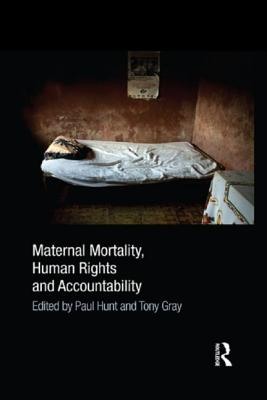 Maternal Mortality, Human Rights and Accountability - Hunt, Paul (Editor), and Gray, Tony (Editor)