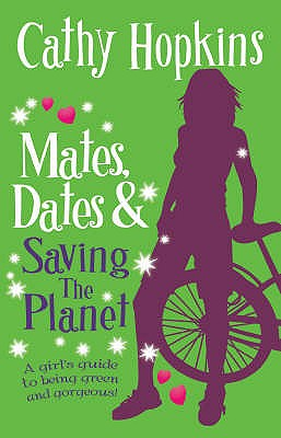 Mates, Dates and Saving the Planet: A Girl's Guide to Being  Green and Gorgeous! - Hopkins, Cathy