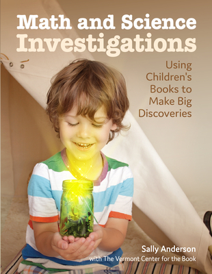 Math and Science Investigations: Helping Young Learners Make Big Discoveries - Anderson, Sally