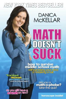 Math Doesn't Suck: How to Survive Middle School Math Without Losing Your Mind or Breaking a Nail - McKellar, Danica