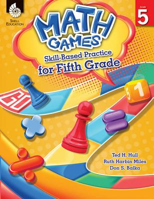 Math Games: Skill-Based Practice for Fifth Grade (Grade 5): Skill-Based Practice for Fifth Grade - Hull, Ted, and Harbin Miles, Ruth, and Balka, Don (Screenwriter)
