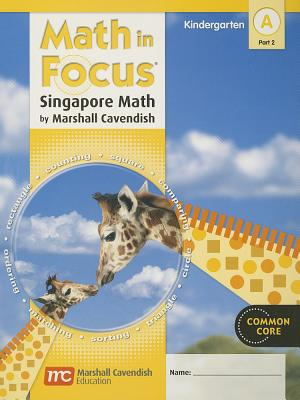 Math in Focus: Singapore Math: Student Edition, Book a Part 2 Grade K 2012 - Great Source (Prepared for publication by)