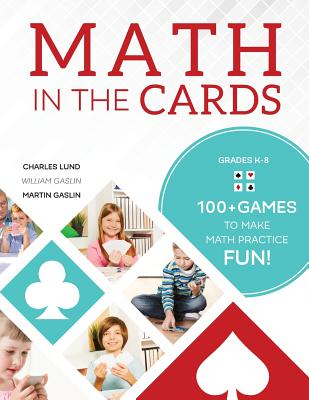 Math in the Cards: 100+ Games to Make Math Practice Fun - Lund, Charles