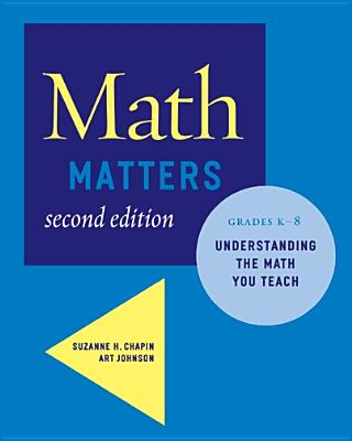 Math Matters: Understanding the Math You Teach, Grades K-8 - Chapin, Suzanne H