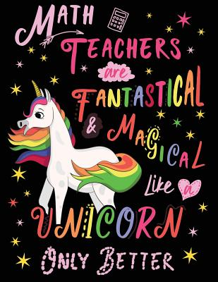 Math Teachers Are Fantastical & Magical Like a Unicorn Only Better: Cute Unicorn Wide-Lined Notebook for Mathematicians Pink White - Creative Spirits Journals