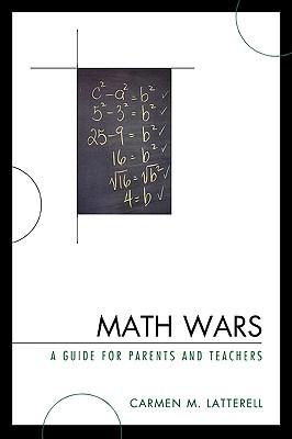 Math Wars: A Guide for Parents and Teachers - Latterell, Carmen M