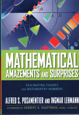 Mathematical Amazements and Surprises: Fascinating Figures and Noteworthy Numbers - Posamentier, Alfred S, Dr., and Lehmann, Ingmar, and Hauptman, Herbert A, Dr. (Afterword by)