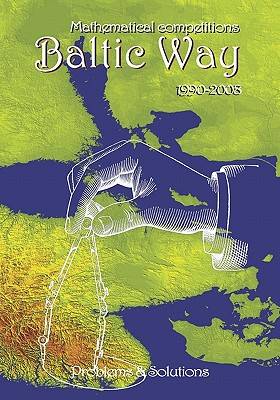 Mathematical Competitions Baltic Way 1990-2008: Problems and Solutions - Todev, R