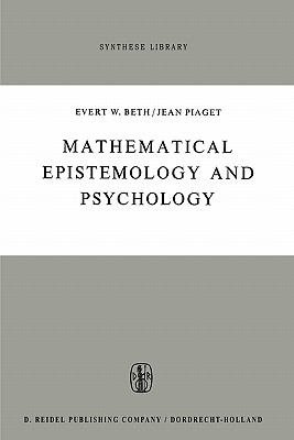 Mathematical Epistemology and Psychology - Beth, Evert Willem, and Piaget, J., and Mays, W. (Translated by)