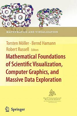 Mathematical Foundations of Scientific Visualization, Computer Graphics, and Massive Data Exploration - Moller, Torsten (Editor), and Hamann, Bernd (Editor), and Russell, Robert D (Editor)