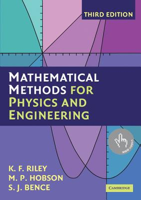 Mathematical Methods for Physics and Engineering: A Comprehensive Guide - Riley, K F, and Hobson, M P, and Bence, S J