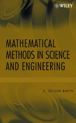 Mathematical Methods in Science and Engineering - Bayin, S Selcuk