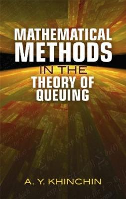Mathematical Methods in the Theory of Queuing - Khinchin, A Y, and Andrews, D M (Translated by), and Quenouille, M H (Translated by)