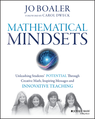 Mathematical Mindsets: Unleashing Students' Potential Through Creative Math, Inspiring Messages and Innovative Teaching - Boaler, Jo, and Dweck, Carol (Foreword by)