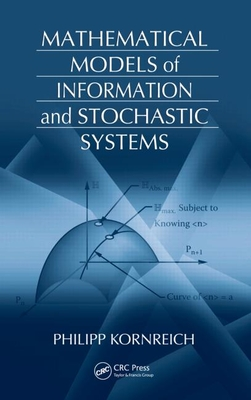 Mathematical Models of Information and Stochastic Systems - Kornreich, Philipp