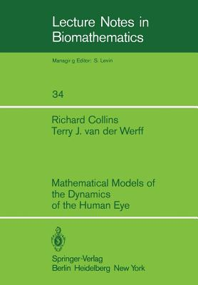 Mathematical Models of the Dynamics of the Human Eye - Collins, R, and Werff, T J Van Der