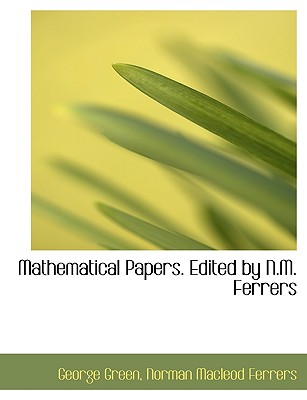 Mathematical Papers. Edited by N.M. Ferrers - Green, George, and Ferrers, Norman MacLeod