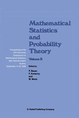 Mathematical Statistics and Probability Theory: Volume B Statistical Inference and Methods Proceedings of the 6th Pannonian Symposium on Mathematical Statistics, Bad Tatzmannsdorf, Austria, September 14 20, 1986 - Puri, Madan L (Editor)