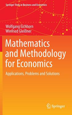 Mathematics and Methodology for Economics: Applications, Problems and Solutions - Eichhorn, Wolfgang, and Gleiner, Winfried