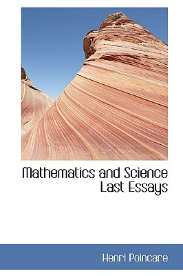 Mathematics and Science Last Essays - Poincar, Henri