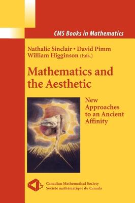 Mathematics and the Aesthetic: New Approaches to an Ancient Affinity - Sinclair, Nathalie (Editor), and Higginson, William (Editor)