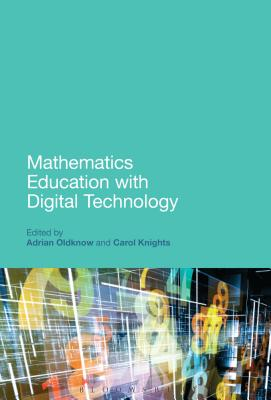 Mathematics Education with Digital Technology - Oldknow, Adrian, and Knights, Carol (Editor), and Brindley, Sue (Series edited by)