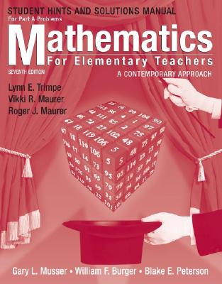 Mathematics for Elementary Teachers, Hints and Solutions Manual for Part a Problems: A Contemporary Approach - Musser, Gary L, and Burger, William F, and Peterson, Blake E