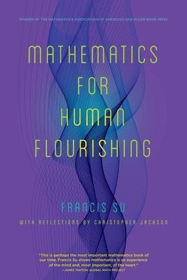 Mathematics for Human Flourishing - Su, Francis, and Jackson, Christopher (Contributions by)