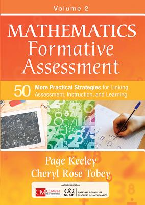 Mathematics Formative Assessment, Volume 2: 50 More Practical Strategies for Linking Assessment, Instruction, and Learning - Keeley, Page D, and Tobey, Cheryl Rose