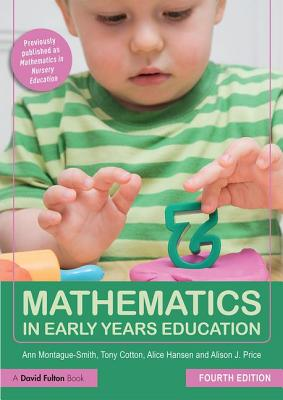 Mathematics in Early Years Education - Montague-Smith, Ann, and Cotton, Tony, Dr., and Hansen, Alice