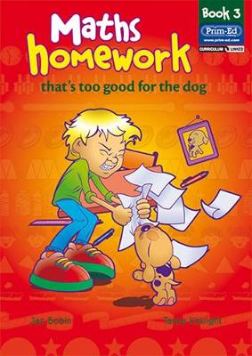 Maths Homework That's Too Good for the Dog: Bk. 3 - Bobin, Jan, and Kirkright, Tanya